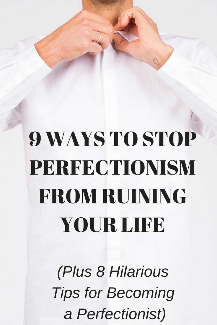 9 Ways to Stop Perfectionism from Ruining Your Life