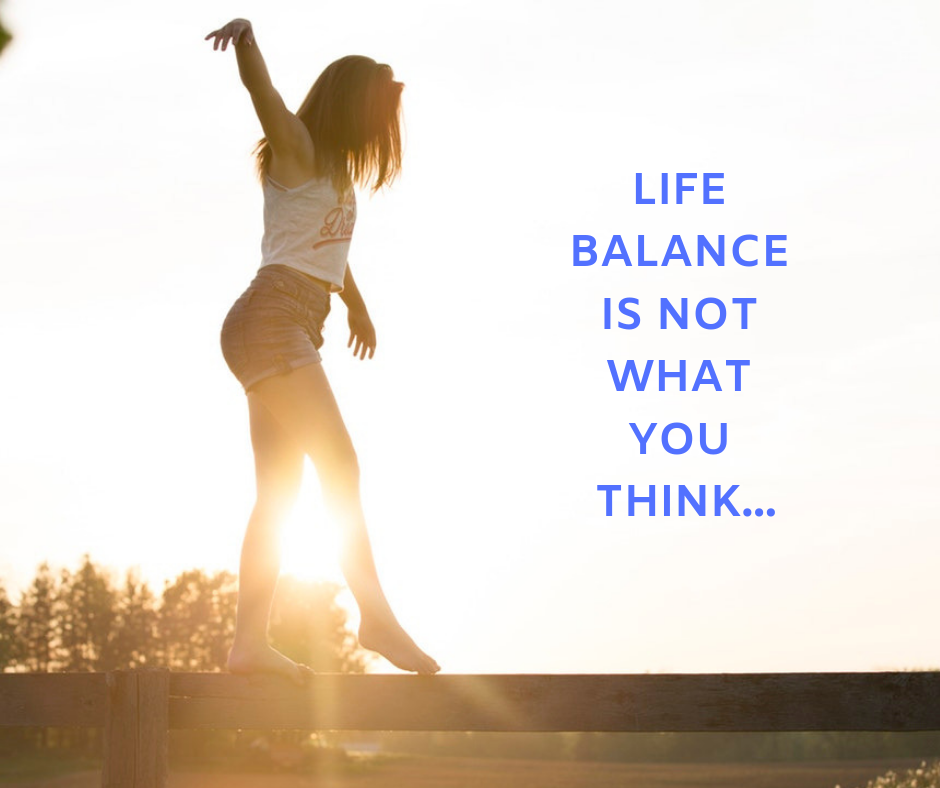 What is Life Balance? (It's Not What You Think…)