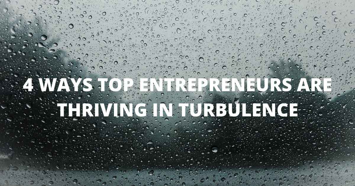 4 Things Top Entrepreneurs Are Doing to Thrive Through Coronavirus Turbulence